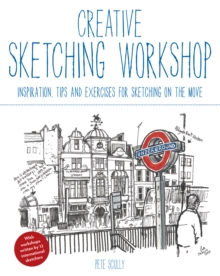 Creative Sketching Workshop : Inspiration, Tips and Exercises for Sketching on the Move, Paperback Book