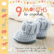 9 Months to Crochet : Count down to the big day with crochet! 25 projects to make while you wait, Paperback Book