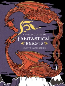 A Field Guide to Fantastical Beasts, Hardback Book