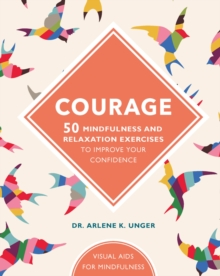 Courage : 50 mindfulness exercises to improve your self-esteem, Hardback Book