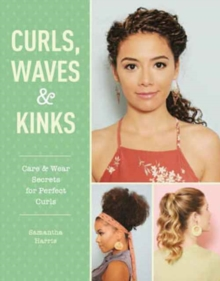 Curls, Waves and Kinks : Care and Wear Secrets for Curly Hair, Paperback Book