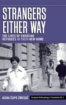 Strangers Either Way : The Lives of Croatian Refugees in Their New Home, Hardback Book