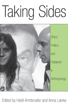 Taking Sides : Ethics, Politics, and Fieldwork in Anthropology, Hardback Book