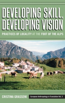 Developing Skill, Developing Vision : Practices of Locality at the Foot of the Alps, Hardback Book