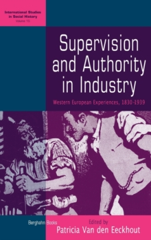 Supervision and Authority in Industry : Western European Experiences, 1830-1939, Hardback Book