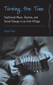 Turning the Tune : Traditional Music, Tourism, and Social Change in an Irish Village, Hardback Book