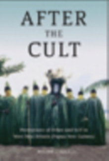 After the Cult : Perceptions of Other and Self in West New Britain (Papua New Guinea), Hardback Book