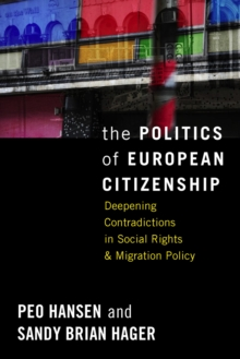 The Politics of European Citizenship : The Dynamics and Contradictions of Social Rights, Migration and Political Economy, Hardback Book