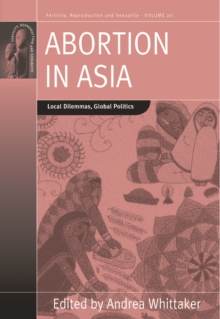 Abortion in Asia : Local Dilemmas, Global Politics, Hardback Book
