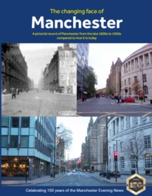 The Changing Face of Manchester (2nd Edition), Paperback / softback Book