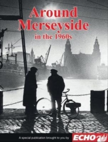 Around Liverpool and Merseyside in the 1960s, Paperback / softback Book