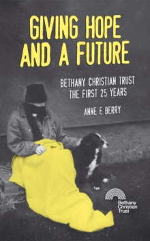 Giving Hope And a Future : Bethany Christian Trust, the first 25 years, Paperback / softback Book