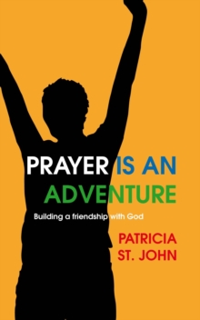 Prayer Is An Adventure : Building a Friendship with God, Paperback Book