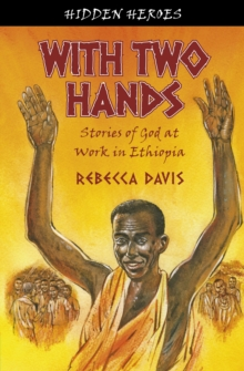 With Two Hands : True Stories of God at work in Ethiopia, Paperback Book