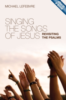 Singing the Songs of Jesus : Revisiting the Psalms, Paperback Book