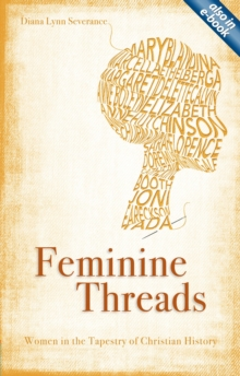Feminine Threads : Women in the Tapestry of Christian History, Paperback Book