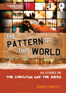 The Pattern of This World : Book 6: Six Youth Group Studies on the Christian and Media, Paperback / softback Book