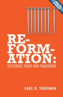 Reformation : Yesterday, Today and Tomorrow, Paperback Book