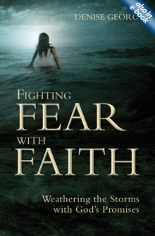 Fighting Fear With Faith : Weathering the Storms with God's Promises, Paperback / softback Book