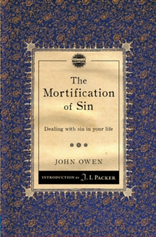 Mortification of Sin : Dealing with sin in your life, Paperback Book