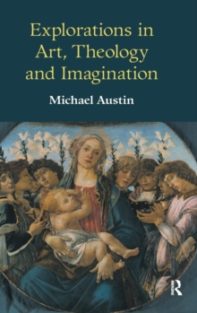 Explorations in Art, Theology and Imagination, Hardback Book