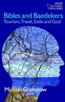 Bibles and Baedekers : Tourism, Travel, Exile and God, Paperback / softback Book