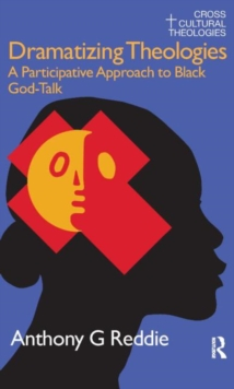 Dramatizing Theologies : A Participative Approach to Black God-Talk, Hardback Book