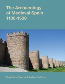 The Archaeology of Medieval Spain, 1100-1500, Hardback Book