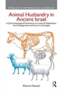 Animal Husbandry in Ancient Israel : A Zooarchaeological Perspective on Livestock Exploitation, Herd Management and Economic Strategies, Hardback Book