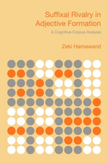 Suffixal Rivalry in Adjective Formation : A Cognitive-corpus Analysis, Hardback Book