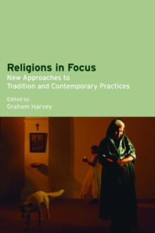 Religions in Focus : New Approaches to Tradition and Contemporary Practices, Paperback Book