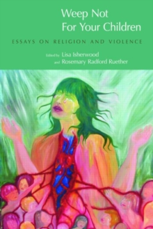 Weep Not for Your Children : Essays on Religion and Violence, Paperback / softback Book