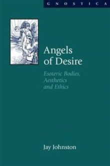 Angels of Desire : Esoteric Bodies, Aesthetics and Ethics, Hardback Book