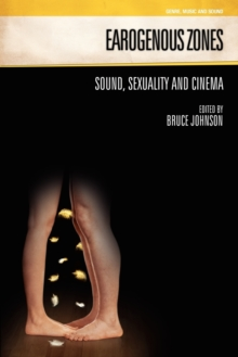 Earogenous Zones : Sound, Sexuality and Cinema, Paperback / softback Book