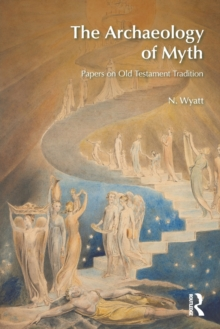 The Archaeology of Myth : Papers on Old Testament Tradition, Paperback Book