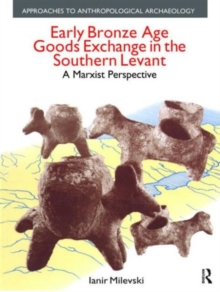 Early Bronze Age Goods Exchange in the Southern Levant : A Marxist Perspective, Hardback Book
