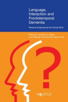 Language, Interaction and Frontotemporal Dementia : Reverse Engineering the Social Mind, Hardback Book