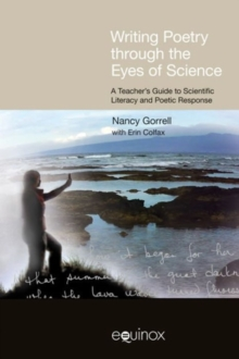 Writing Poetry Through the Eyes of Science : A Teacher's Guide to Scientific Literacy and Poetic Response, Paperback Book