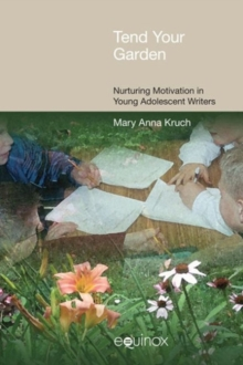 Tend Your Garden : Nurturing Motivation in Young Adolescent Writers, Hardback Book
