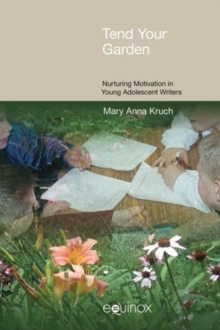 Tend Your Garden : Nurturing Motivation in Young Adolescent Writers, Paperback / softback Book