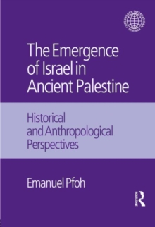 The Emergence of Israel in Ancient Palestine : Historical and Anthropological Perspectives, Hardback Book