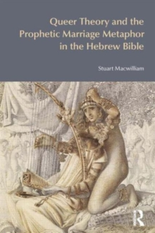 Queer Theory and the Prophetic Marriage Metaphor in the Hebrew Bible, Paperback Book