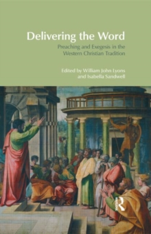 Delivering the Word : Preaching and Exegesis in the Western Christian Tradition, Hardback Book