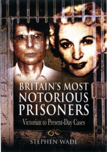 Britain's Most Notorious Prisoners : Victorian to Present-Day Cases, Paperback Book