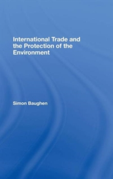 International Trade and the Protection of the Environment, Hardback Book