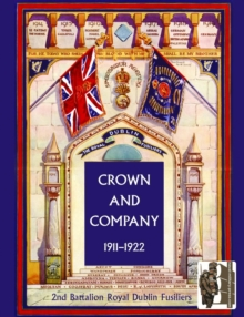 Crown and Company, the Historical Records of the 2nd Battalion Royal Dublin Fusiliers : Formerly the 1st Bombay European Regiment 1911-1922 v. 2, Paperback Book