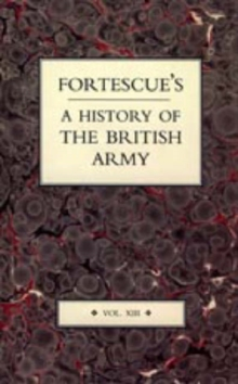 Fortescue's History of the British Army : v. 13, Hardback Book