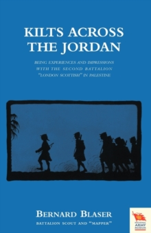 KILTS ACROSS THE JORDANBeing the Experiences and Impressions with the Second Battalion London Scottish in Palestine, Paperback Book