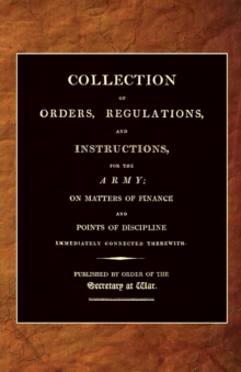 Collection of Orders, Regulations, and Instructions, for the Army 1807, Paperback Book