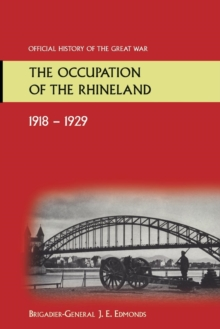 The Occupation of the Rhineland 1918-1929official History of the Great War., Paperback Book